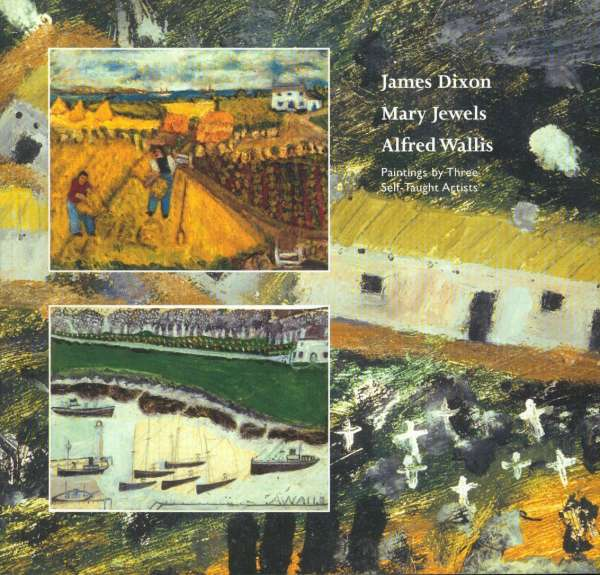 James Dixon, Mary Jewels, Alfred Wallis : Paintings by Three Self Taught Artists - British Art
