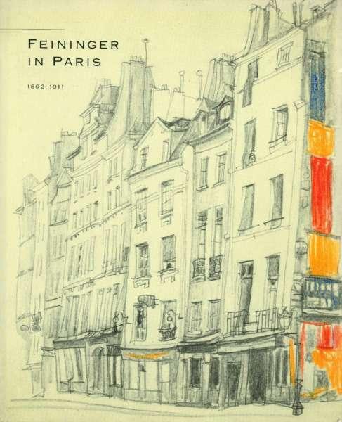 Feininger in Paris 1892-1911 - Lyonel Feininger