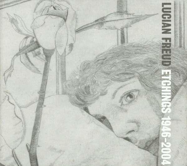Lucian Freud: Etchings 1946 - 2004 - Lucian Freud