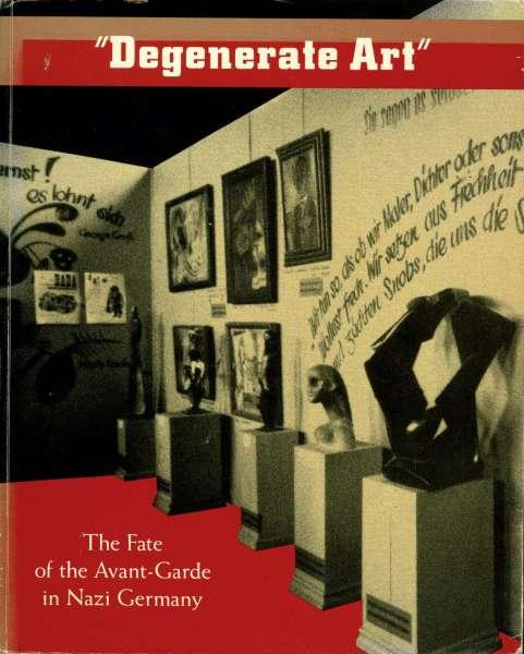 Degenerate Art : The Fate of the Avant-Garde in Nazi Germany - German Art