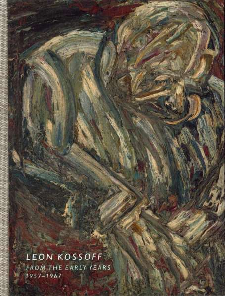 Leon Kossoff : From the Early Years 1957 - 1967 - Leon Kossoff