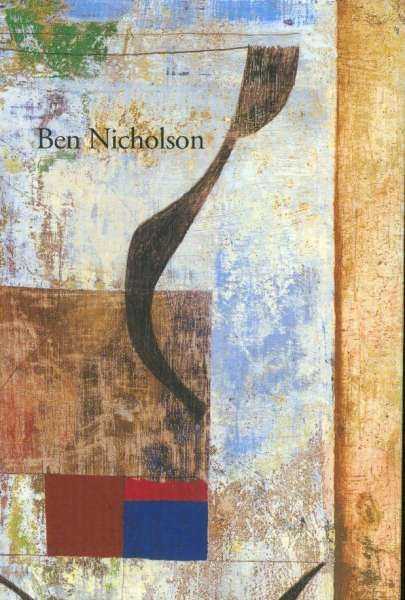 Ben Nicholson: Paintings, Drawings and Reliefs - Ben Nicholson