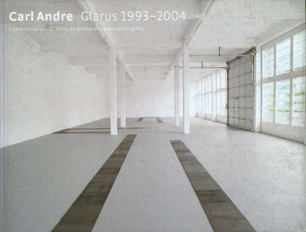 Carl Andre : Glarus 1993 - 2004 - Carl Andre