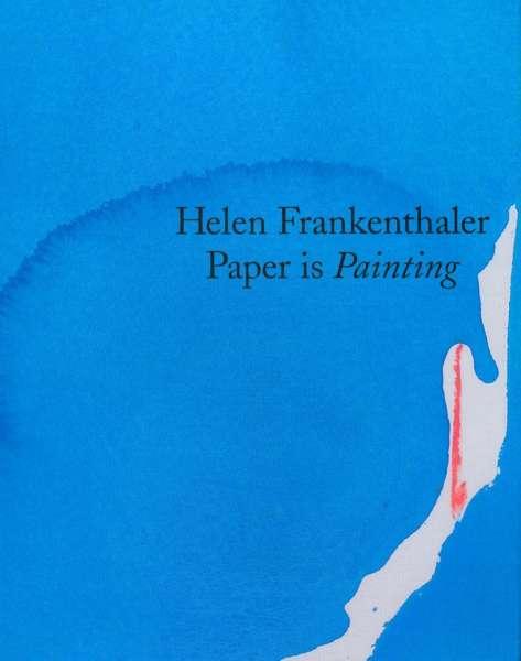 Helen Frankenthaler - Paper is Painting - Helen Frankenthaler