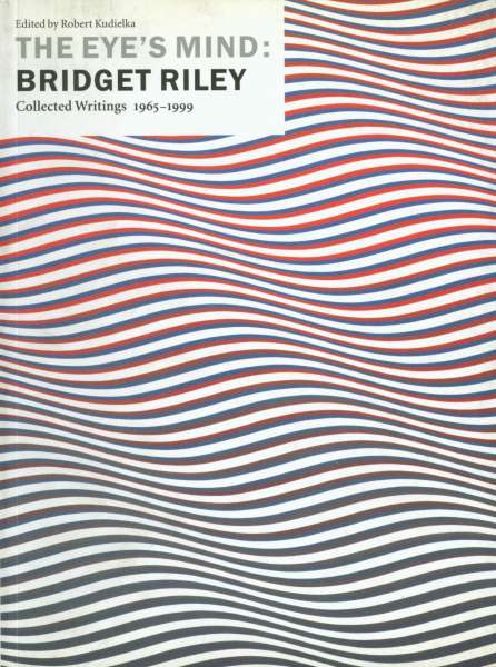 The Eye's Mind : Bridget Riley - Collected Writings 1965-1999 - Bridget Riley