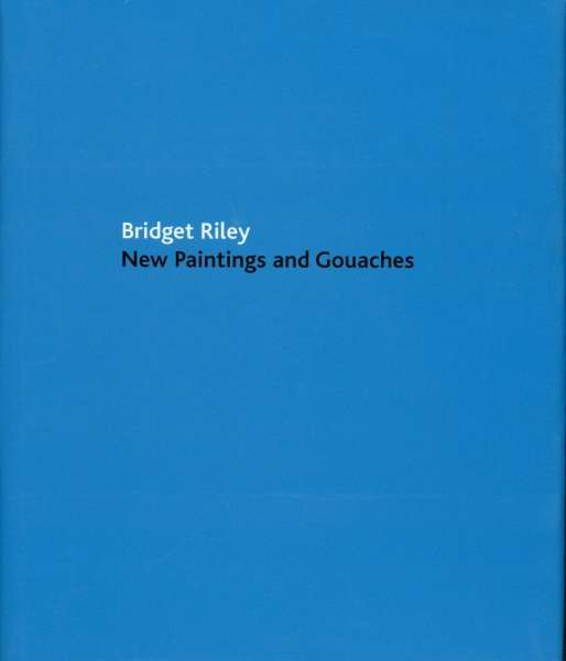 Bridget Riley - New Paintings and Gouaches - Bridget Riley