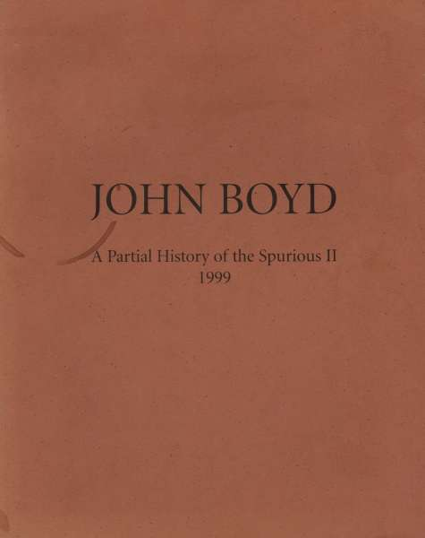 John Boyd - A Partial History of the Spurious II, 1999 - John Boyd