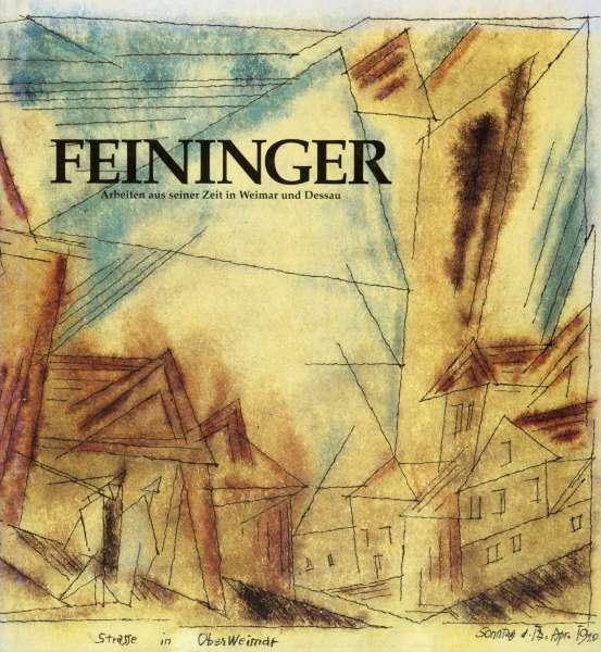 Feininger - Arbeiten aus seiner Zeit in Weimar und Dessau - Lyonel Feininger