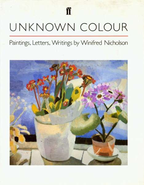 Unknown Colour - Paintings, Letters, Writings by Winifred Nicholson - Winifred Nicholson